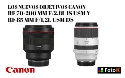 Canon lanza el RF 70-200 mm f/2,8L IS USM y el RF 85 mm f/1,2L USM DS, nuevos objetivos para EOS R